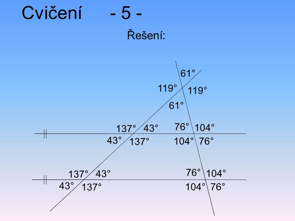 Cvičení- 5 - Řešení: 43° 104° 61° 119° 76° 61° 76° 104° 76° 104° 137° 43° 137° 43° 137° 43° 137°
