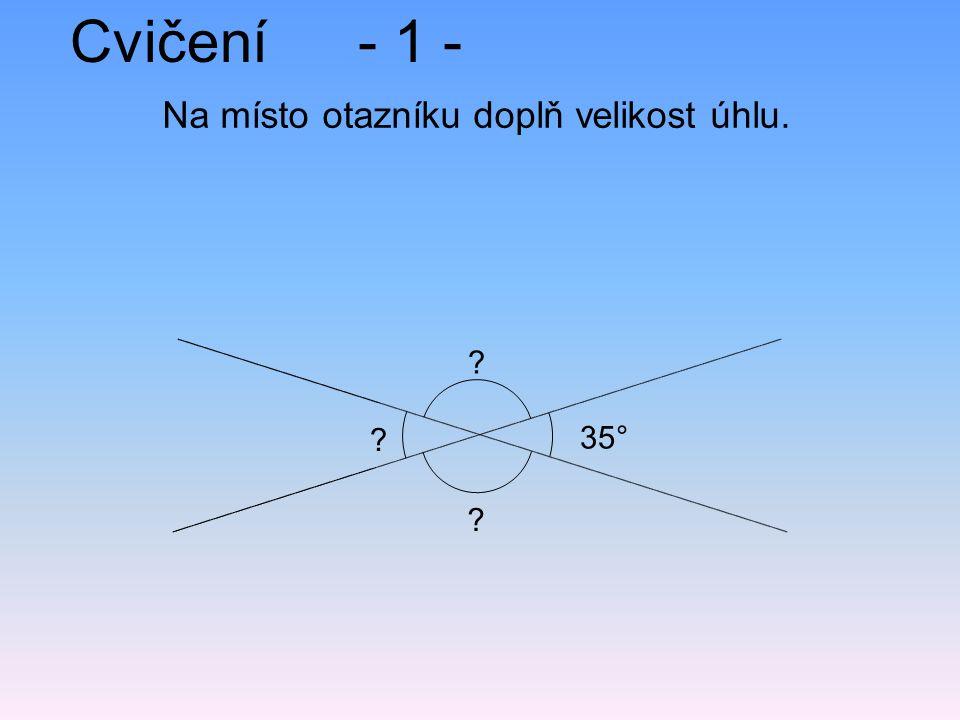 Cvičení- 1 - Na místo otazníku doplň velikost úhlu. ? 35° ? ?