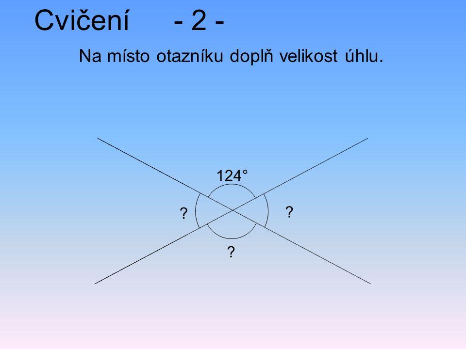 Cvičení- 2 - Na místo otazníku doplň velikost úhlu. ? ? 124° ?