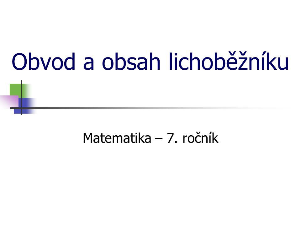 Obvod a obsah lichoběžníku Matematika – 7. ročník