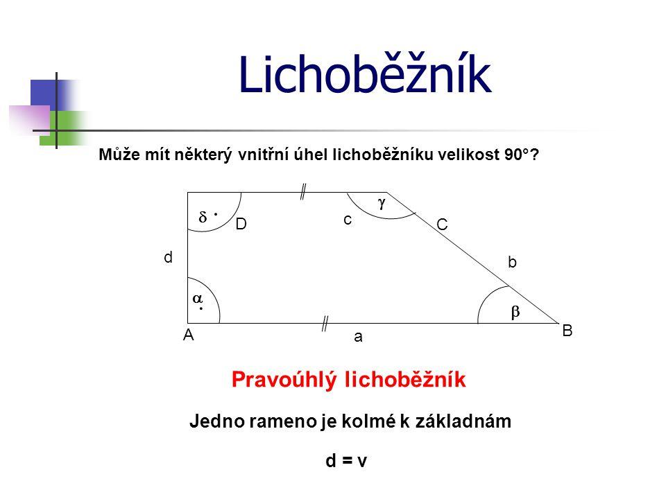 Lichoběžník A B C D b c d a     Pravoúhlý lichoběžník Jedno rameno je kolmé k základnám Může mít některý vnitřní úhel lichoběžníku velikost 90°? d