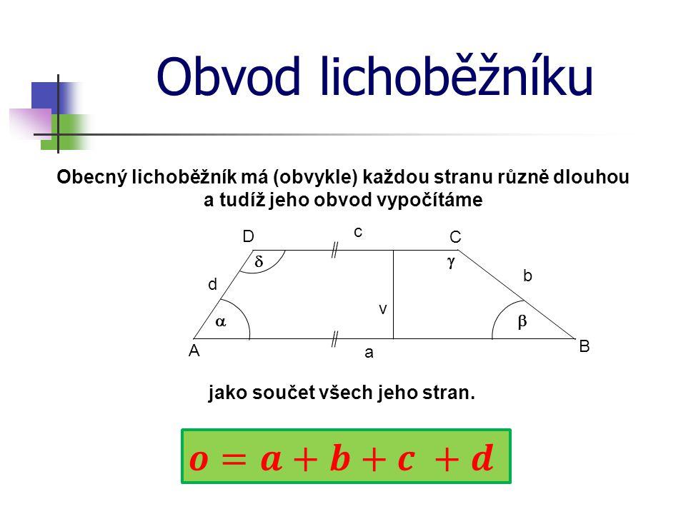 Obvod lichoběžníku Obecný lichoběžník má (obvykle) každou stranu různě dlouhou a tudíž jeho obvod vypočítáme A B C D b c d a     v jako součet vše