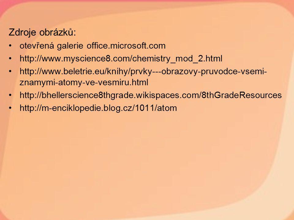 Zdroje obrázků: otevřená galerie office.microsoft.com http://www.myscience8.com/chemistry_mod_2.html http://www.beletrie.eu/knihy/prvky---obrazovy-pru