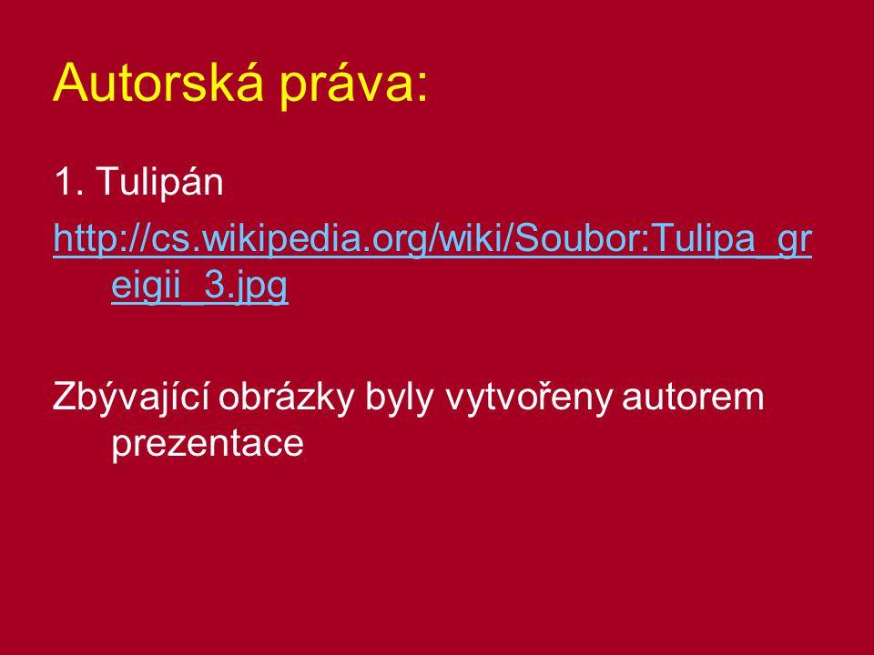 Autorská práva: 1. Tulipán http://cs.wikipedia.org/wiki/Soubor:Tulipa_gr eigii_3.jpg Zbývající obrázky byly vytvořeny autorem prezentace
