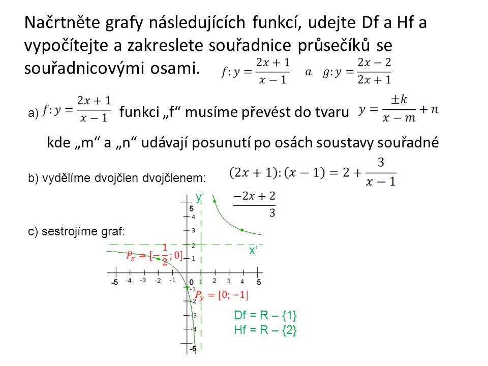 """Načrtněte grafy následujících funkcí, udejte Df a Hf a vypočítejte a zakreslete souřadnice průsečíků se souřadnicovými osami. funkci """"f"""" musíme převés"""