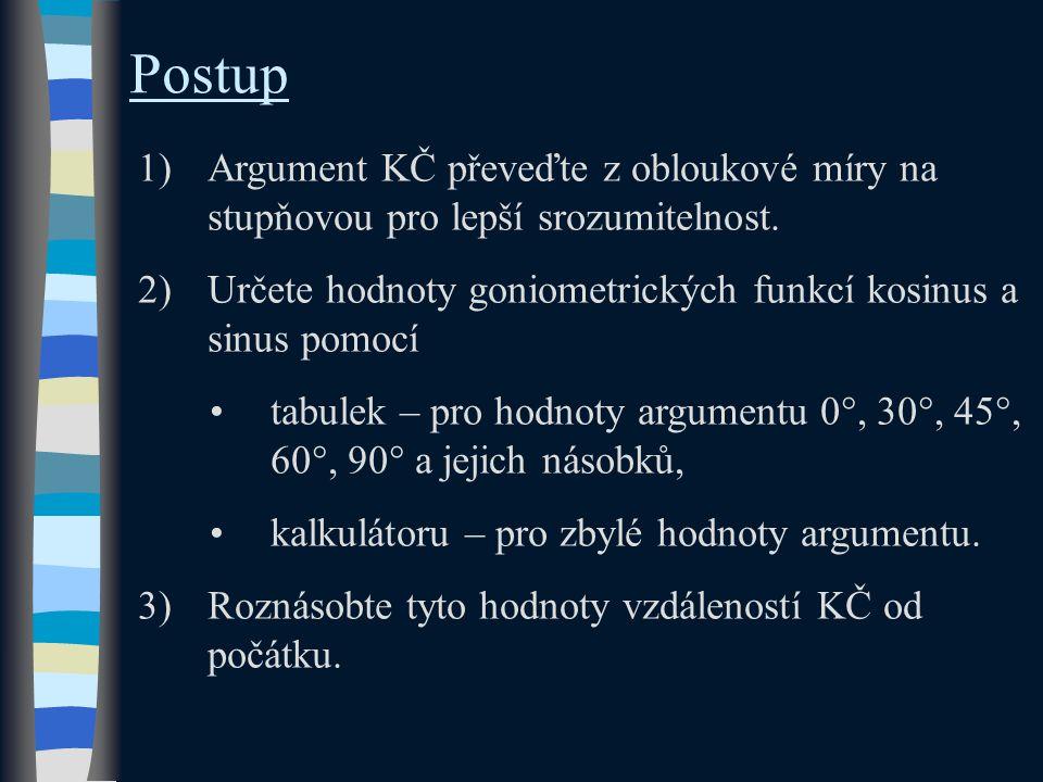 Postup 1)Argument KČ převeďte z obloukové míry na stupňovou pro lepší srozumitelnost.