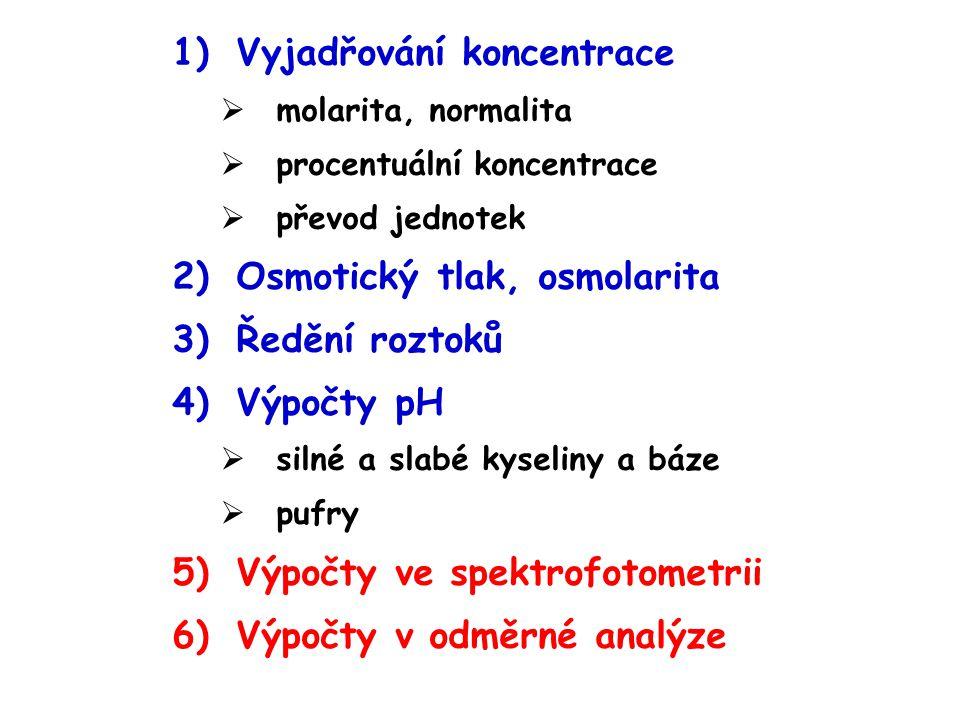 1)Vyjadřování koncentrace  molarita, normalita  procentuální koncentrace  převod jednotek 2)Osmotický tlak, osmolarita 3)Ředění roztoků 4)Výpočty p