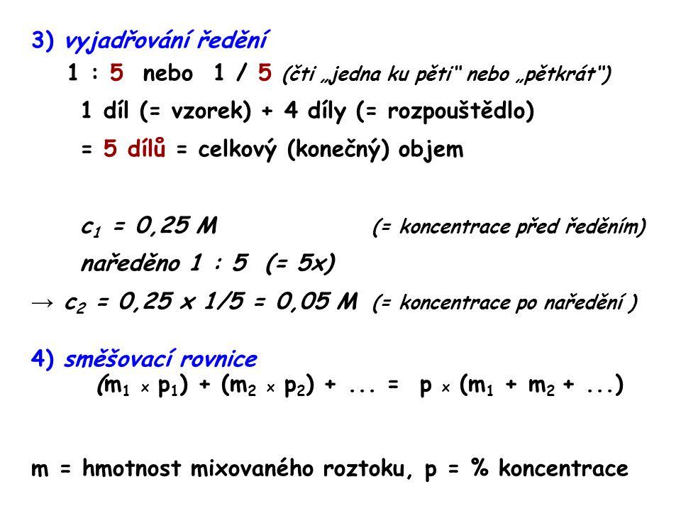 """3) vyjadřování ředění 1 : 5 nebo 1 / 5 (čti """"jedna ku pěti"""" nebo """"pětkrát"""") 1 díl (= vzorek) + 4 díly (= rozpouštědlo) = 5 dílů = celkový (konečný) ob"""