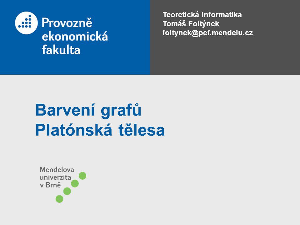 Teoretická informatika Tomáš Foltýnek foltynek@pef.mendelu.cz Barvení grafů Platónská tělesa