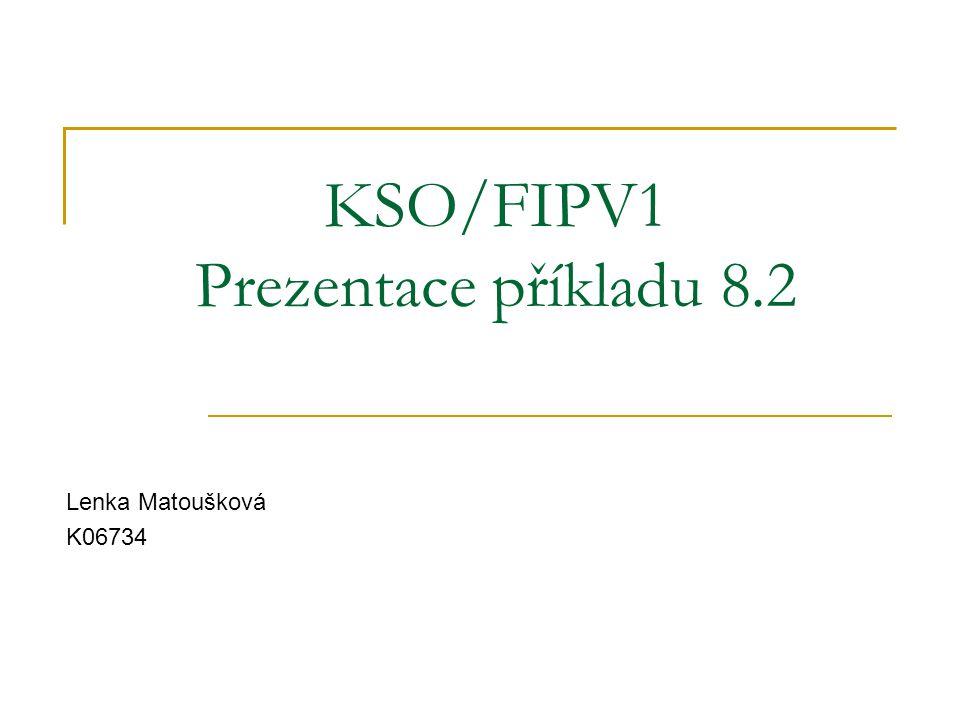 KSO/FIPV1 Prezentace příkladu 8.2 Lenka Matoušková K06734