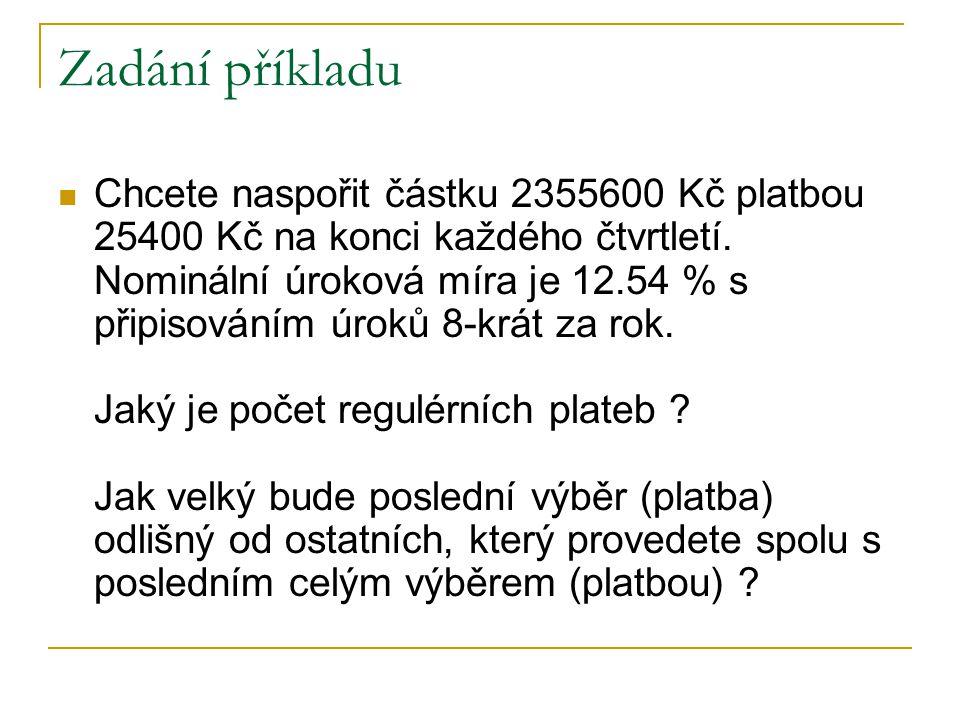 Zadání příkladu Chcete naspořit částku 2355600 Kč platbou 25400 Kč na konci každého čtvrtletí.