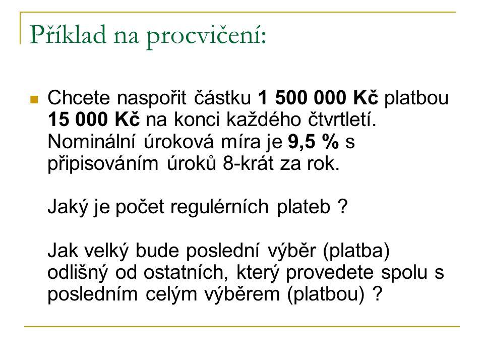 Řešení: P n …budoucí hodnota = 1 500 000,-- R…pravidelná platba důchodu = 15 000,-- n…počet období (= počet plateb)??.