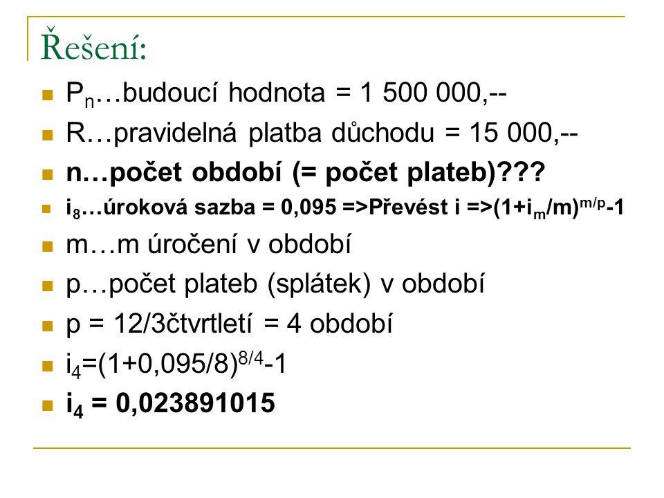Řešení: P n …budoucí hodnota = 1 500 000,-- R…pravidelná platba důchodu = 15 000,-- n…počet období (= počet plateb) .