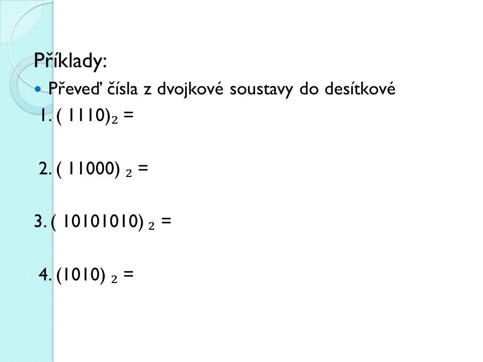 Příklady: Převeď čísla z dvojkové soustavy do desítkové 1.