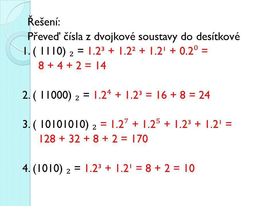 Řešení: Převeď čísla z dvojkové soustavy do desítkové 1.