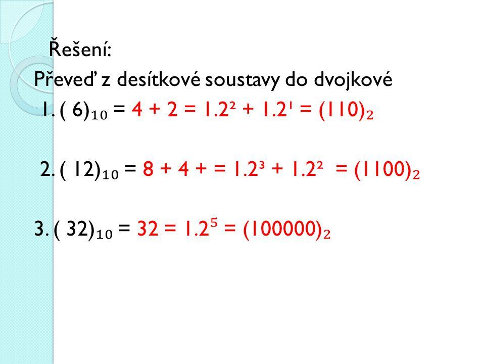 Řešení: Převeď z desítkové soustavy do dvojkové 1.
