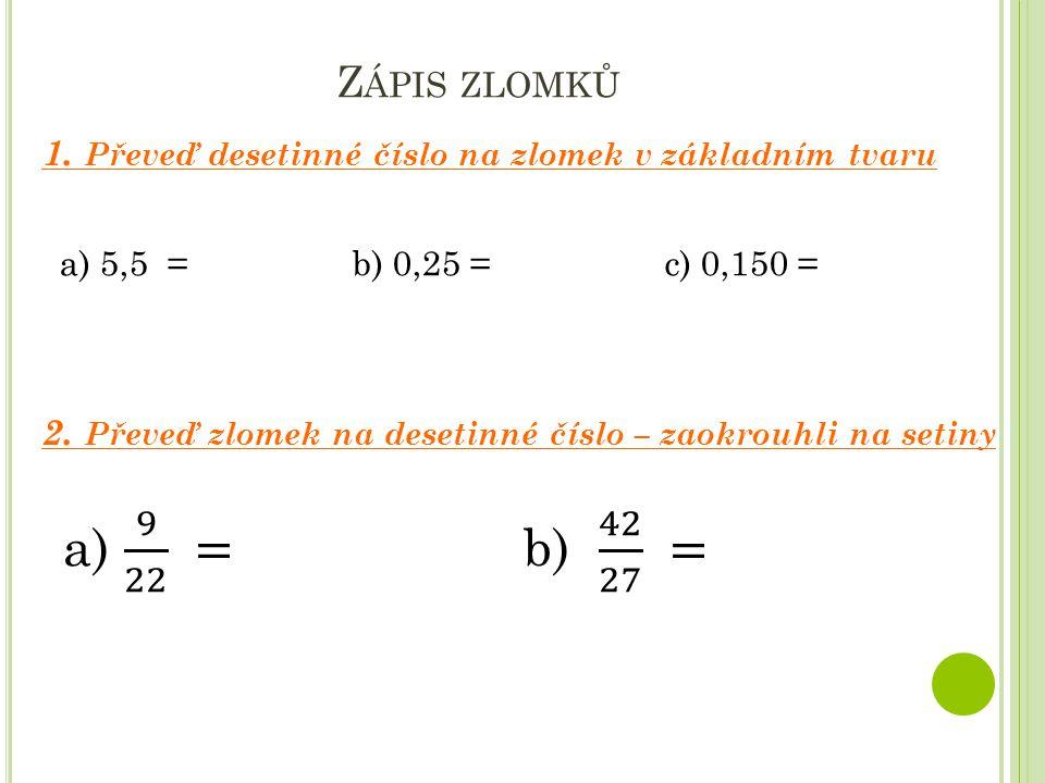 Z NÁZORNĚNÍ ZLOMKŮ Zapiš měřítko a k písmenům A, B, C a D zapište zlomek ve smíšeném čísle, který představují.