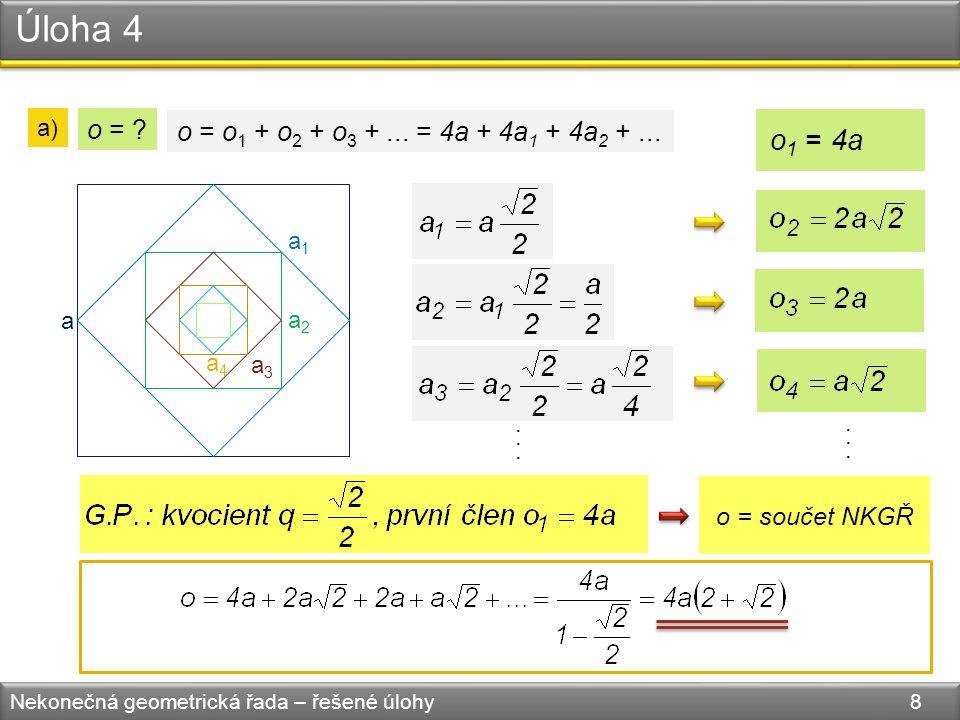 Úloha 4 Nekonečná geometrická řada – řešené úlohy 8 a) o = .
