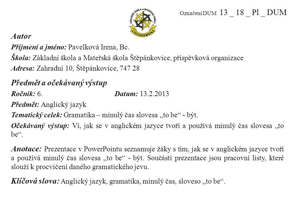 Označení DUM 13 _ 18 _ Pl _ DUM Autor Příjmení a jméno: Pavelková Irena, Bc.