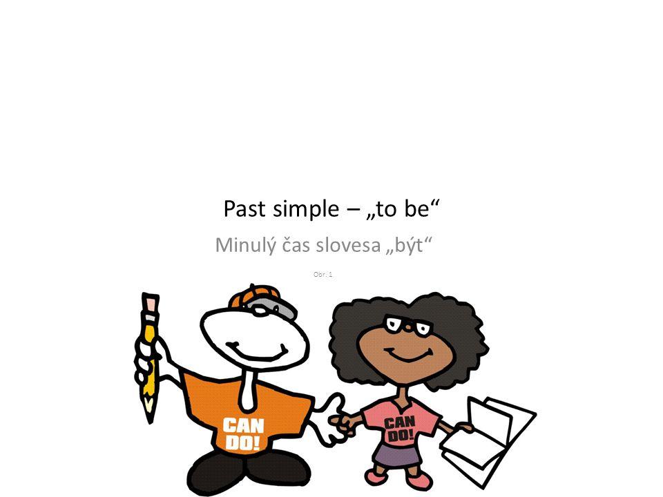 """Past simple – """"to be Minulý čas slovesa """"být Obr. 1"""