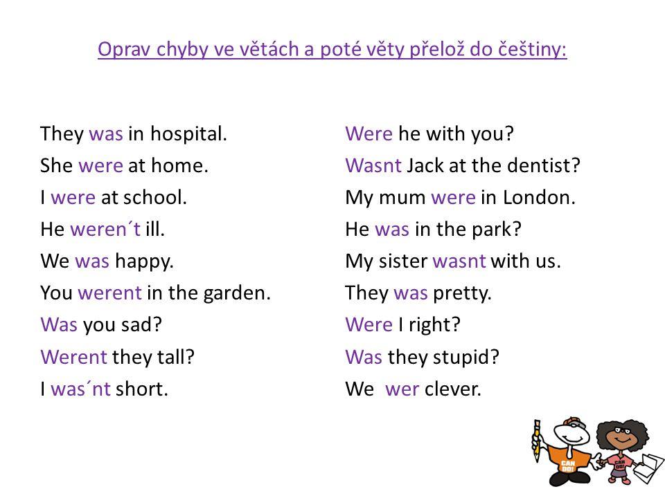 Oprav chyby ve větách a poté věty přelož do češtiny: They was in hospital.