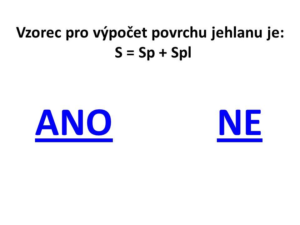 Vzorec pro výpočet povrchu jehlanu je: S = Sp + Spl ANONE