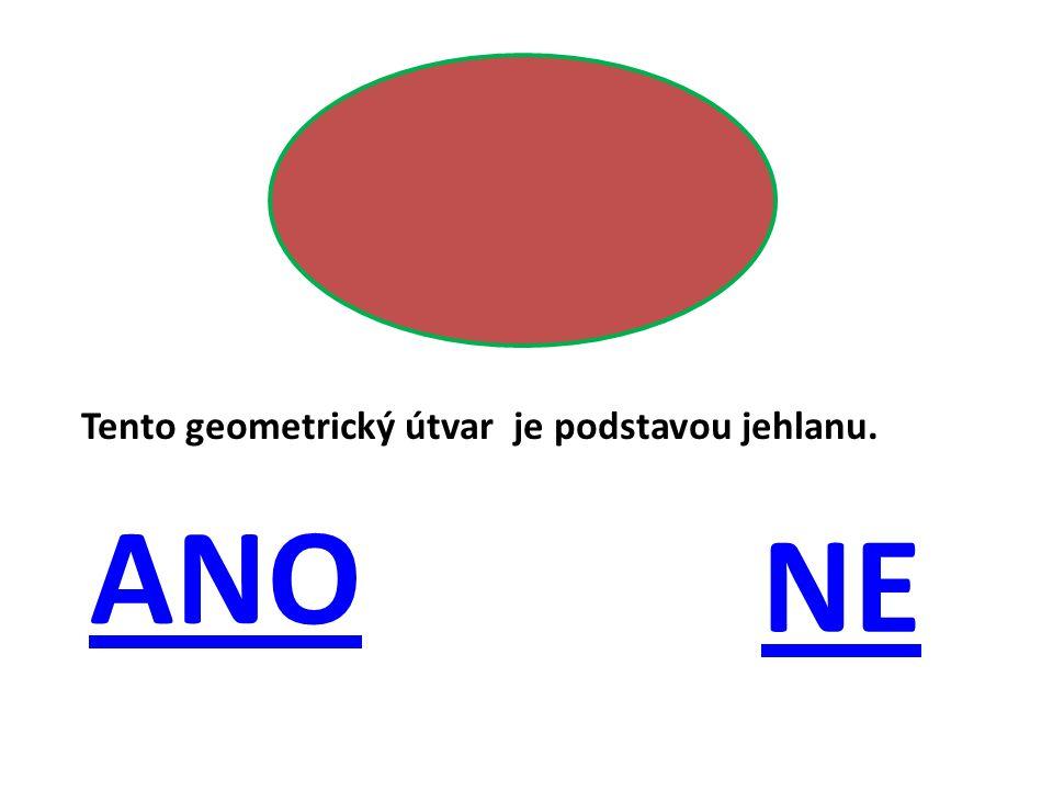 Tento geometrický útvar je podstavou jehlanu. ANO NE