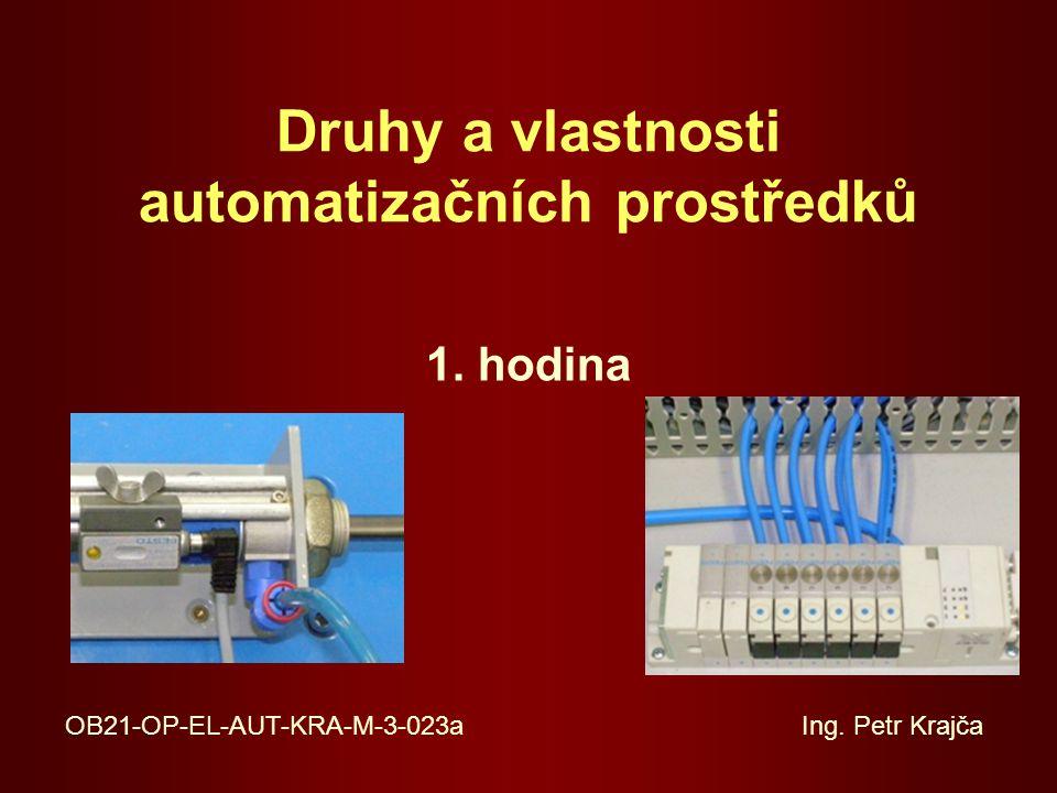 Druhy a vlastnosti automatizačních prostředků 1.hodina OB21-OP-EL-AUT-KRA-M-3-023a Ing.