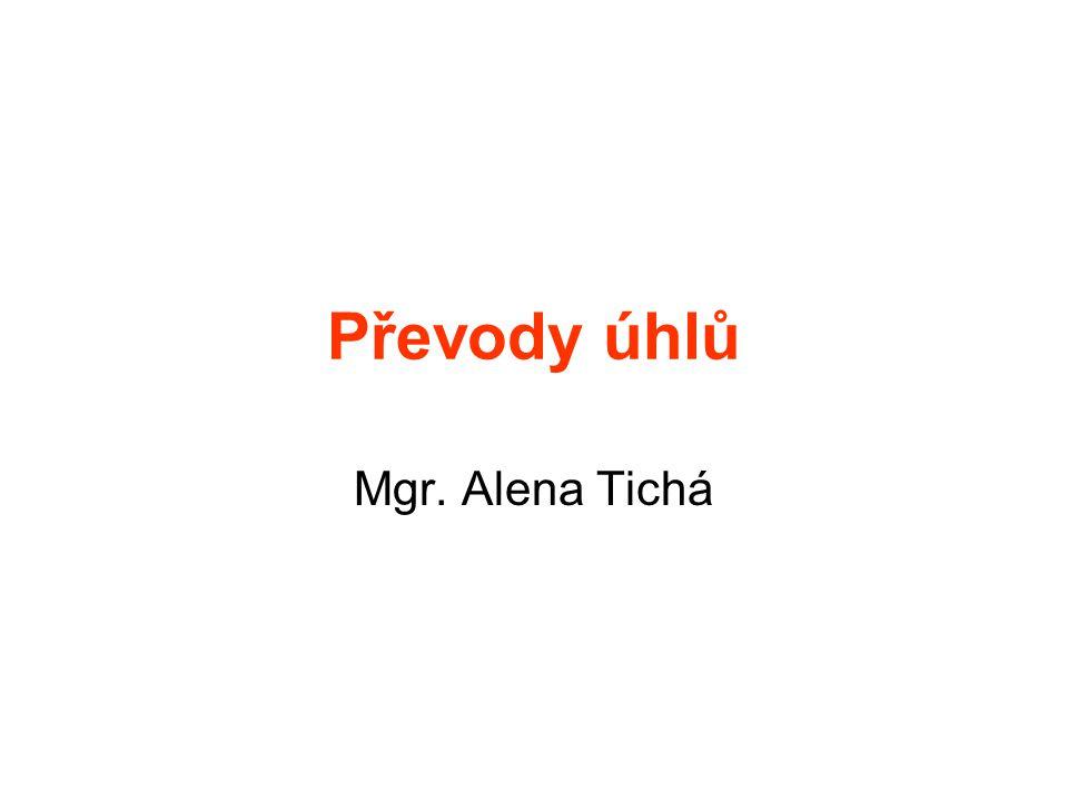 Převody úhlů Mgr. Alena Tichá