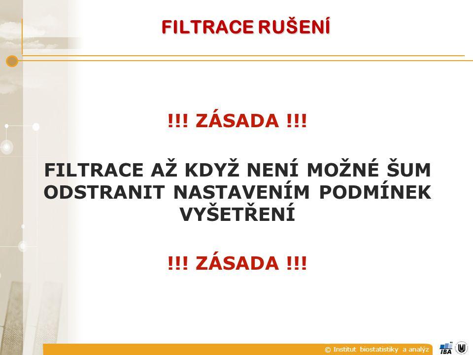 © Institut biostatistiky a analýz FILTRACE RUŠENÍ !!.