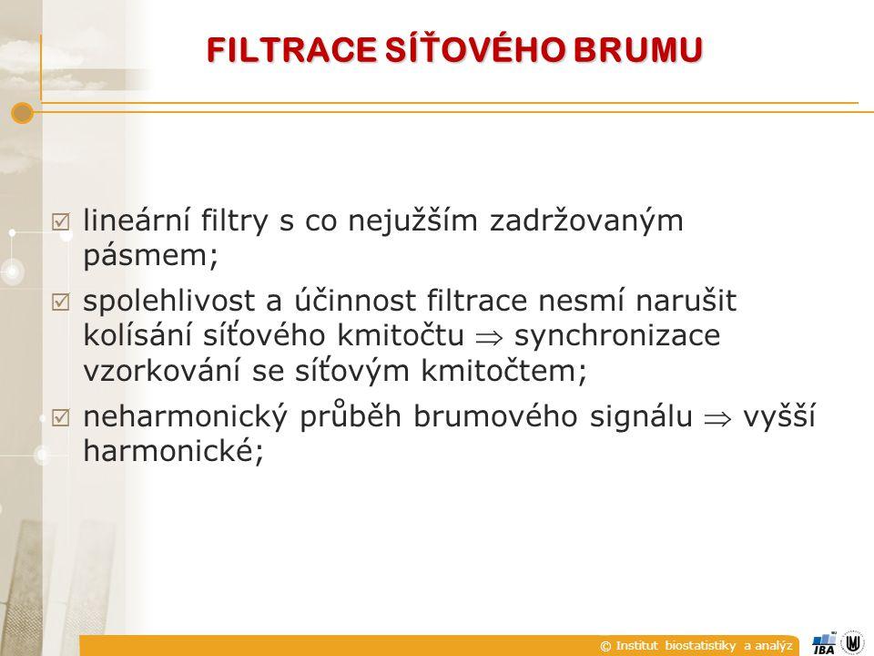 © Institut biostatistiky a analýz FILTRACE SÍ Ť OVÉHO BRUMU  lineární filtry s co nejužším zadržovaným pásmem;  spolehlivost a účinnost filtrace nesmí narušit kolísání síťového kmitočtu  synchronizace vzorkování se síťovým kmitočtem;  neharmonický průběh brumového signálu  vyšší harmonické;