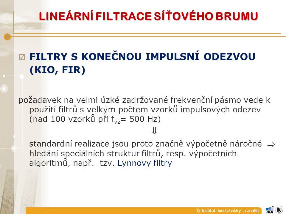 © Institut biostatistiky a analýz  FILTRY S KONEČNOU IMPULSNÍ ODEZVOU (KIO, FIR) požadavek na velmi úzké zadržované frekvenční pásmo vede k použití filtrů s velkým počtem vzorků impulsových odezev (nad 100 vzorků při f vz = 500 Hz)  standardní realizace jsou proto značně výpočetně náročné  hledání speciálních struktur filtrů, resp.