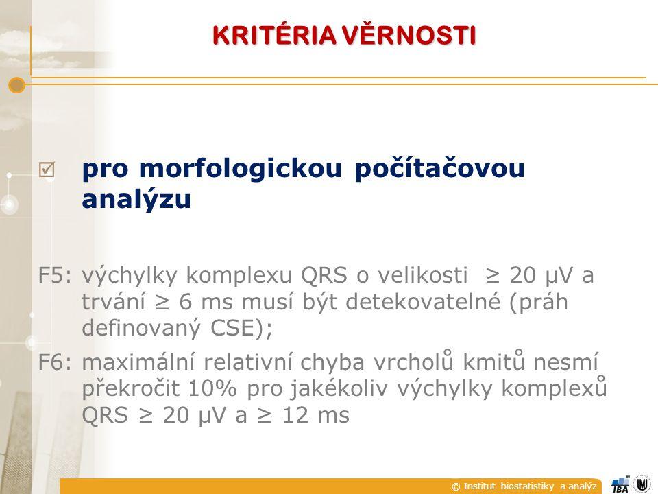 © Institut biostatistiky a analýz  pro morfologickou počítačovou analýzu F5:výchylky komplexu QRS o velikosti ≥ 20 μV a trvání ≥ 6 ms musí být detekovatelné (práh definovaný CSE); F6:maximální relativní chyba vrcholů kmitů nesmí překročit 10% pro jakékoliv výchylky komplexů QRS ≥ 20 μV a ≥ 12 ms KRITÉRIA V Ě RNOSTI