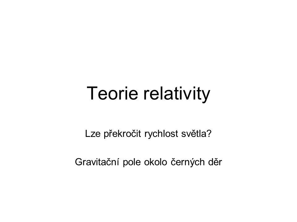 Teorie relativity Lze překročit rychlost světla? Gravitační pole okolo černých děr