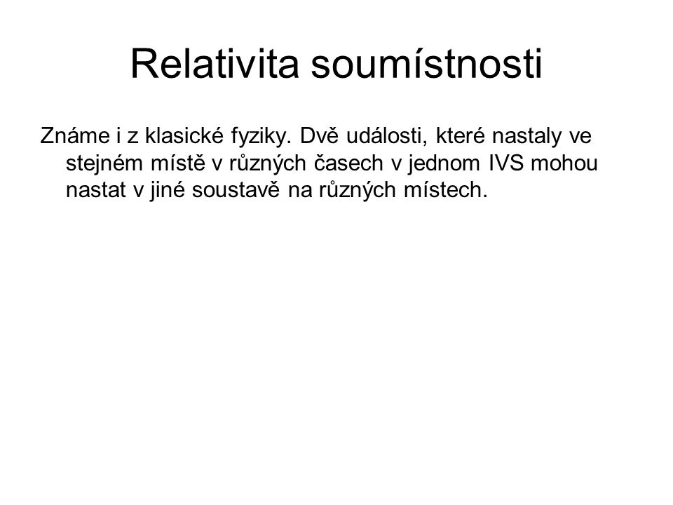 Relativita soumístnosti Známe i z klasické fyziky.