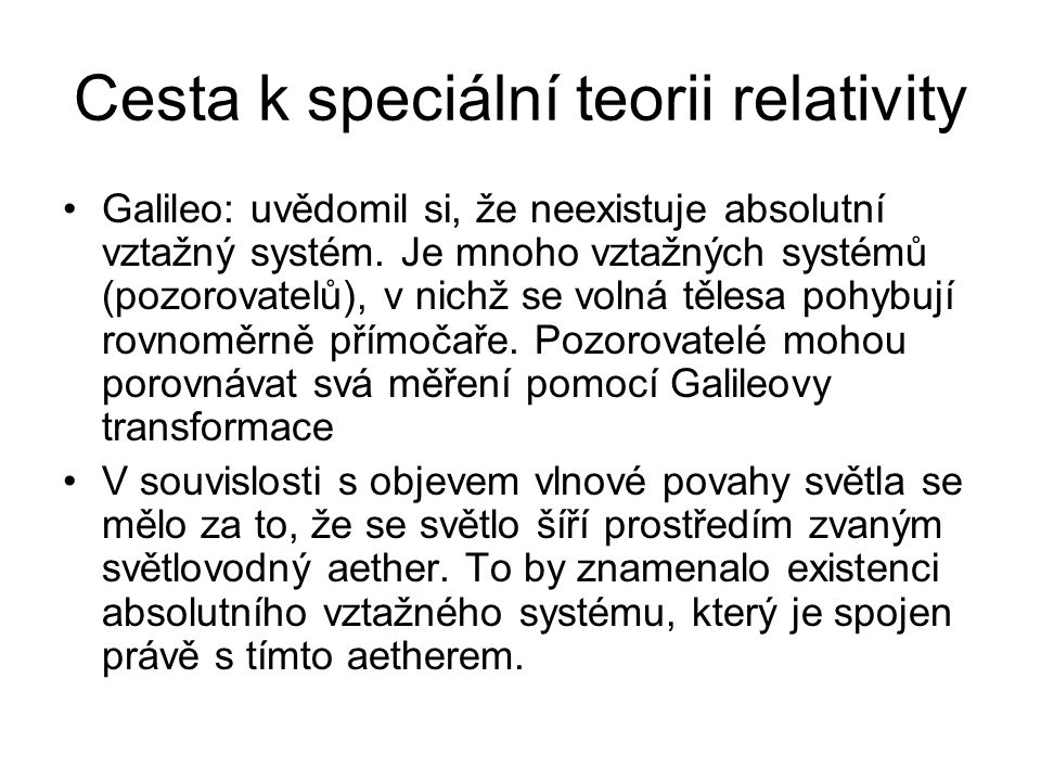 Cesta k speciální teorii relativity Galileo: uvědomil si, že neexistuje absolutní vztažný systém. Je mnoho vztažných systémů (pozorovatelů), v nichž s