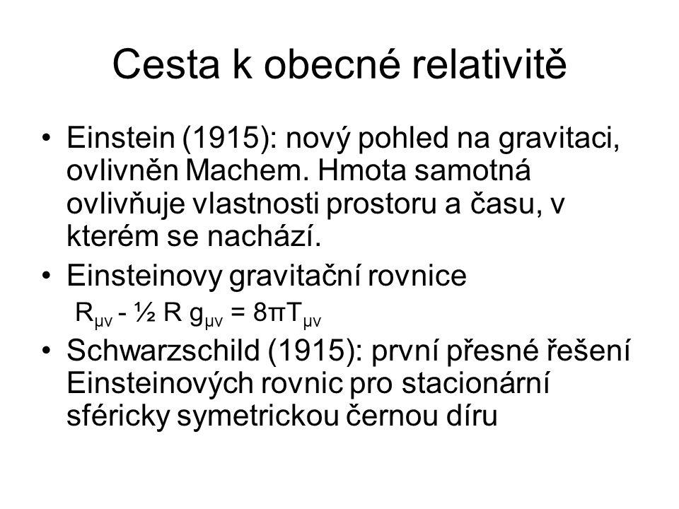 Cesta k obecné relativitě Einstein (1915): nový pohled na gravitaci, ovlivněn Machem. Hmota samotná ovlivňuje vlastnosti prostoru a času, v kterém se