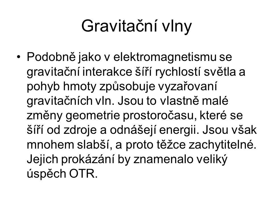 Gravitační vlny Podobně jako v elektromagnetismu se gravitační interakce šíří rychlostí světla a pohyb hmoty způsobuje vyzařovaní gravitačních vln.