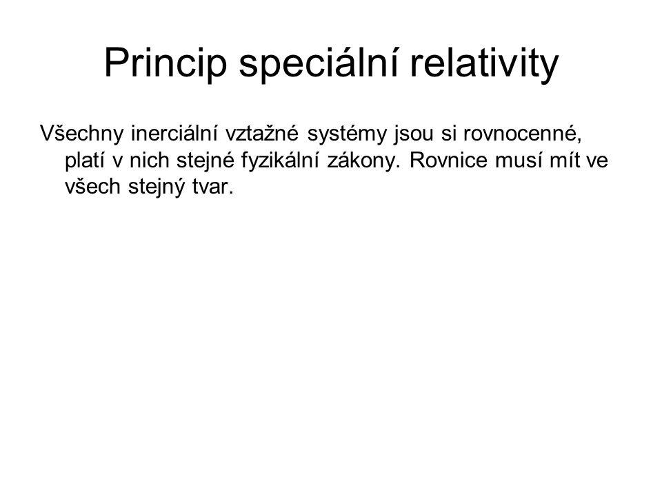 Princip speciální relativity Všechny inerciální vztažné systémy jsou si rovnocenné, platí v nich stejné fyzikální zákony. Rovnice musí mít ve všech st