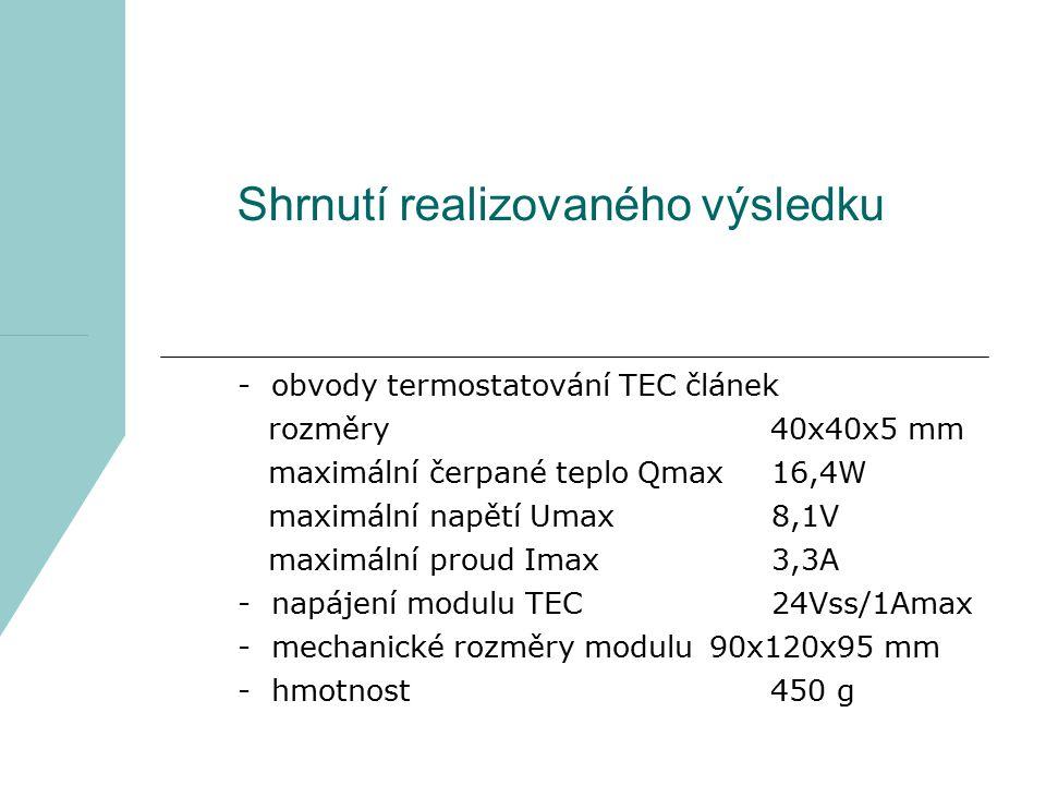 Shrnutí realizovaného výsledku - obvody termostatování TEC článek rozměry 40x40x5 mm maximální čerpané teplo Qmax 16,4W maximální napětí Umax 8,1V max