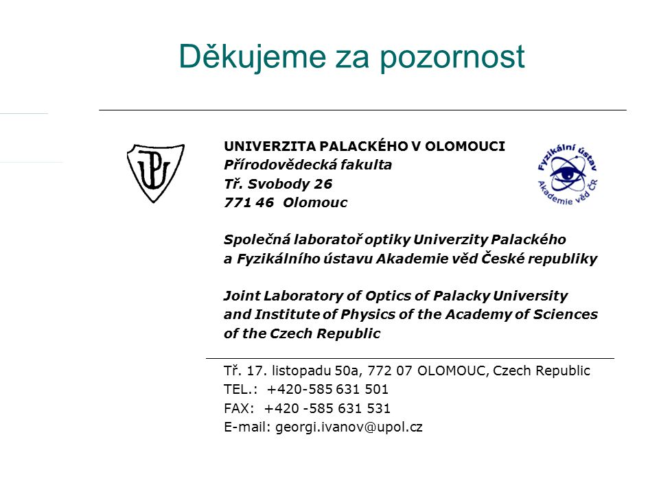 Děkujeme za pozornost UNIVERZITA PALACKÉHO V OLOMOUCI Přírodovědecká fakulta Tř. Svobody 26 771 46 Olomouc Společná laboratoř optiky Univerzity Palack