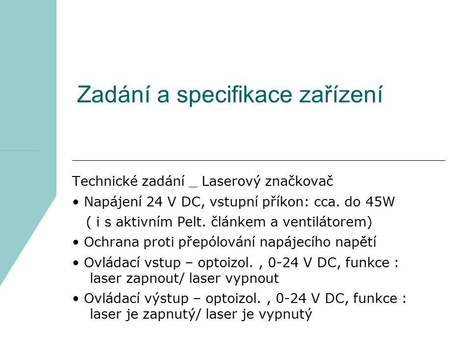 Technické zadání _ Laserový značkovač Napájení 24 V DC, vstupní příkon: cca. do 45W ( i s aktivním Pelt. článkem a ventilátorem) Ochrana proti přepólo
