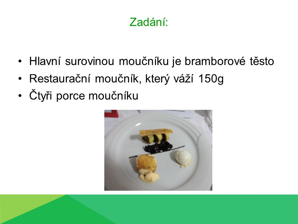 Zadání: Hlavní surovinou moučníku je bramborové těsto Restaurační moučník, který váží 150g Čtyři porce moučníku
