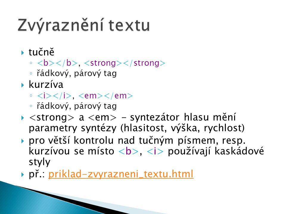  tučně ◦, ◦ řádkový, párový tag  kurzíva ◦, ◦ řádkový, párový tag  a - syntezátor hlasu mění parametry syntézy (hlasitost, výška, rychlost)  pro v