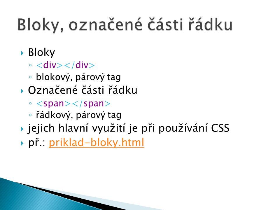  Bloky ◦ ◦ blokový, párový tag  Označené části řádku ◦ ◦ řádkový, párový tag  jejich hlavní využití je při používání CSS  př.: priklad-bloky.htmlp