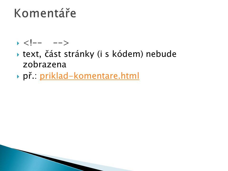   text, část stránky (i s kódem) nebude zobrazena  př.: priklad-komentare.htmlpriklad-komentare.html