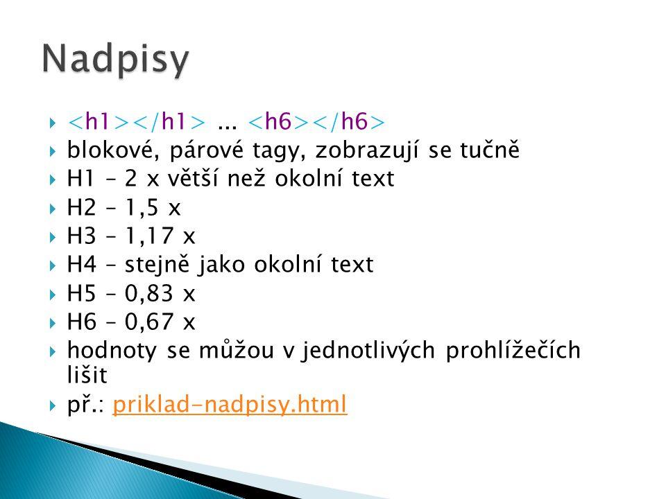  Odstavce ◦ ◦ blokový, párový tag  Zalamování řádku ◦ - XHTML, - HTML ◦ nepárový tag, bez obsahu  př.: priklad-odstavce.htmlpriklad-odstavce.html