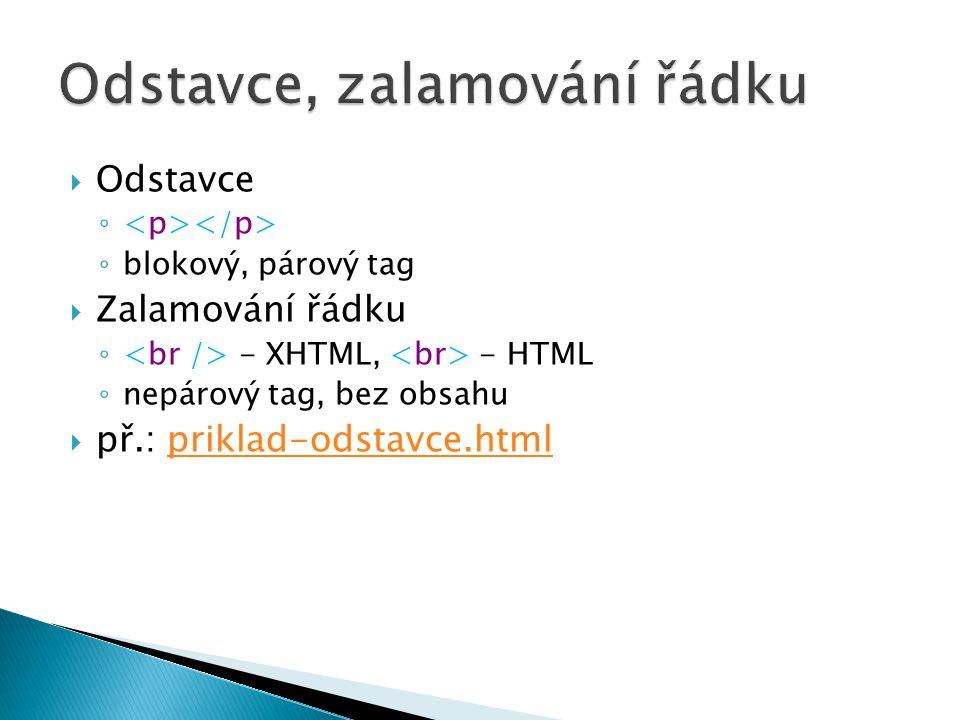  Bloky ◦ ◦ blokový, párový tag  Označené části řádku ◦ ◦ řádkový, párový tag  jejich hlavní využití je při používání CSS  př.: priklad-bloky.htmlpriklad-bloky.html
