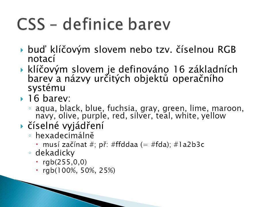  buď klíčovým slovem nebo tzv. číselnou RGB notací  klíčovým slovem je definováno 16 základních barev a názvy určitých objektů operačního systému 