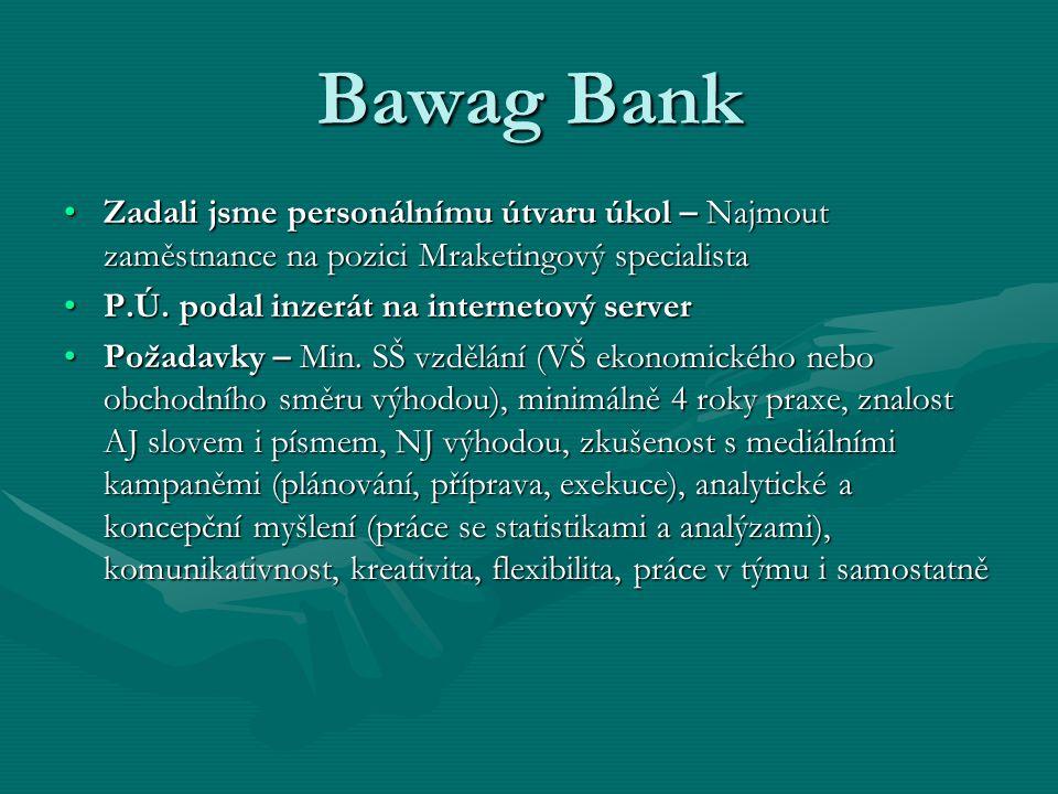 Bawag Bank Zadali jsme personálnímu útvaru úkol – Najmout zaměstnance na pozici Mraketingový specialistaZadali jsme personálnímu útvaru úkol – Najmout